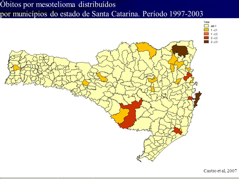 Óbitos por mesotelioma distribuídos por municípios do estado de Santa Catarina. Período 1997-2003 Castro et al, 2007