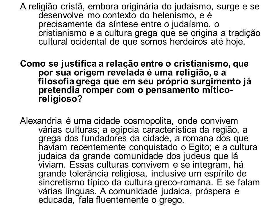 A religião cristã, embora originária do judaísmo, surge e se desenvolve mo contexto do helenismo, e é precisamente da síntese entre o judaísmo, o cris