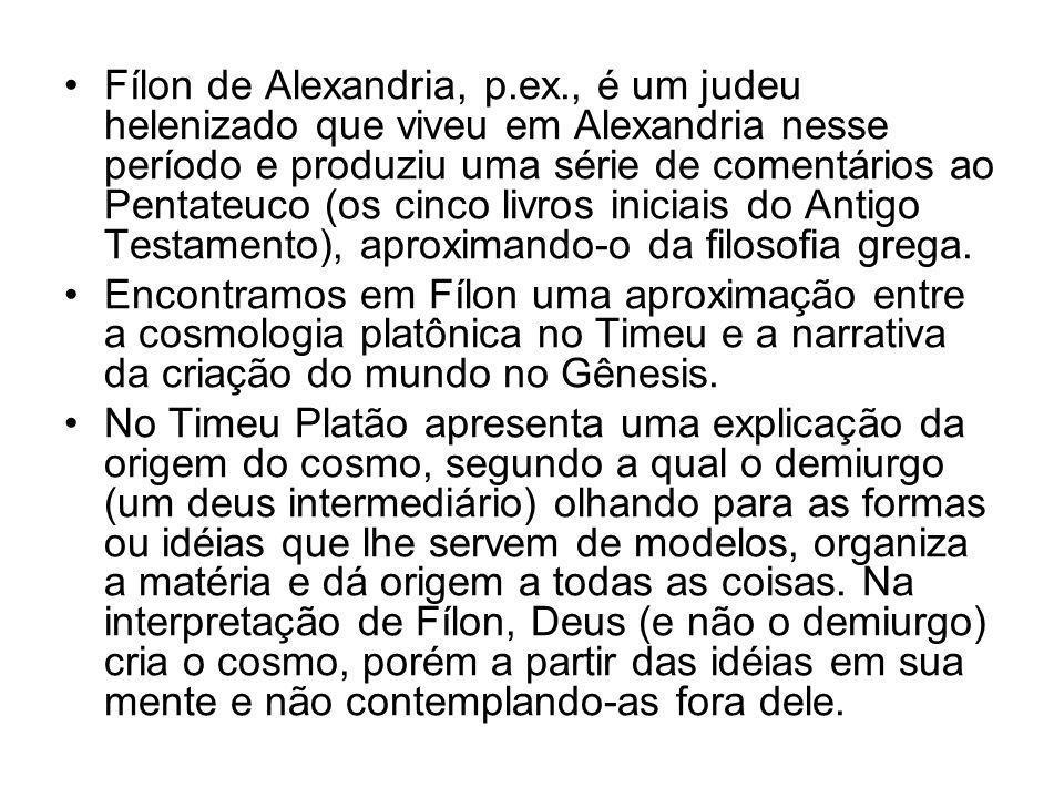 •Fílon de Alexandria, p.ex., é um judeu helenizado que viveu em Alexandria nesse período e produziu uma série de comentários ao Pentateuco (os cinco livros iniciais do Antigo Testamento), aproximando-o da filosofia grega.