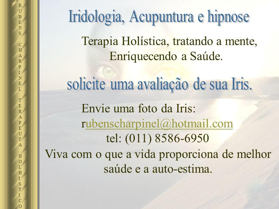 RUBENSCHARPINELTERAPEUTAHOLHISTICORUBENSCHARPINELTERAPEUTAHOLHISTICO Envie uma foto da Iris: rubenscharpinel@hotmail.comubenscharpinel@hotmail.com tel