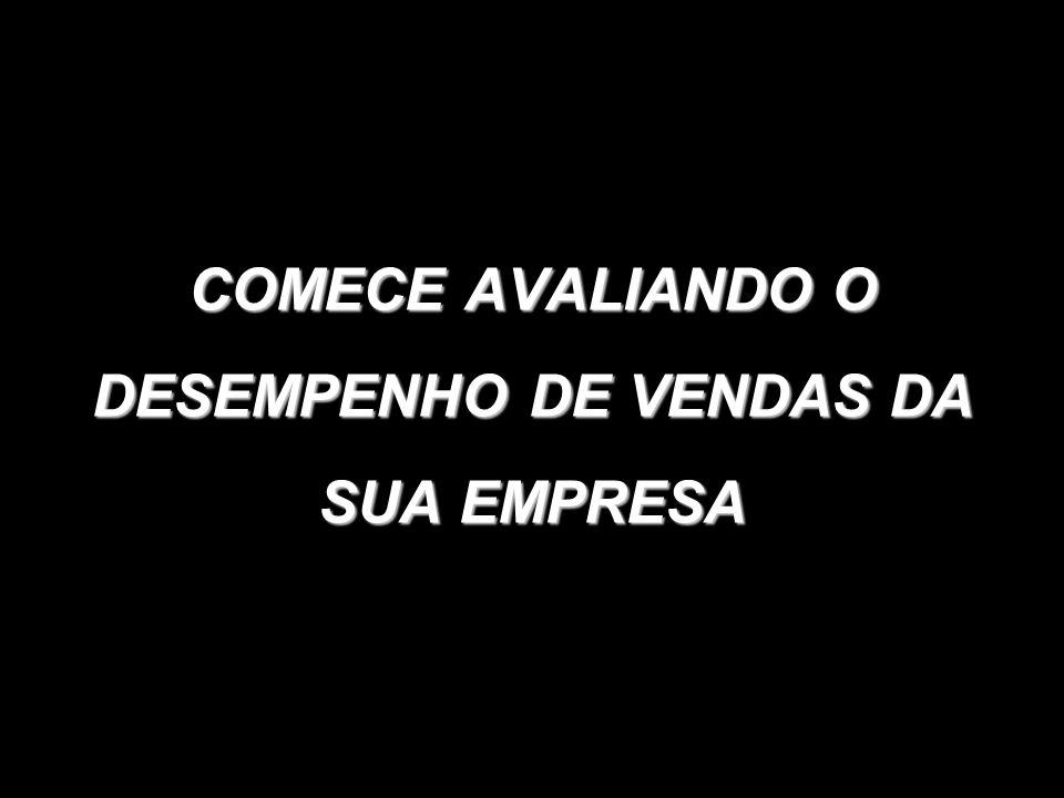 COMECE AVALIANDO O DESEMPENHO DE VENDAS DA SUA EMPRESA