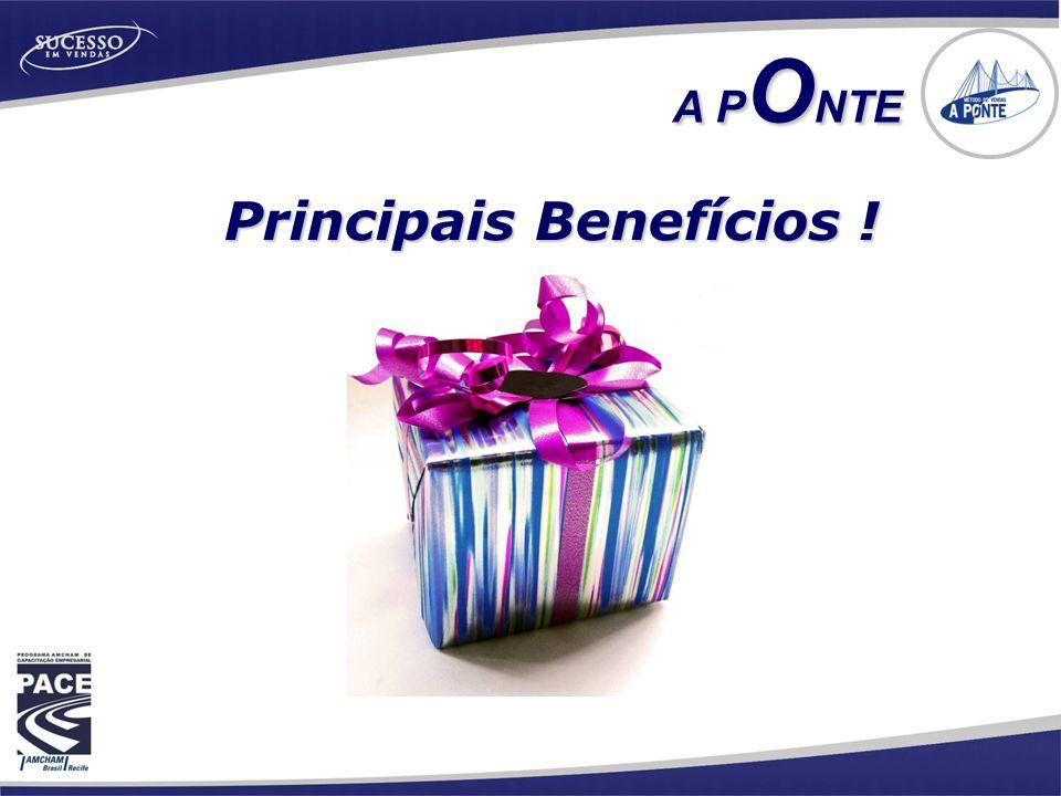 Principais Benefícios ! A P O NTE