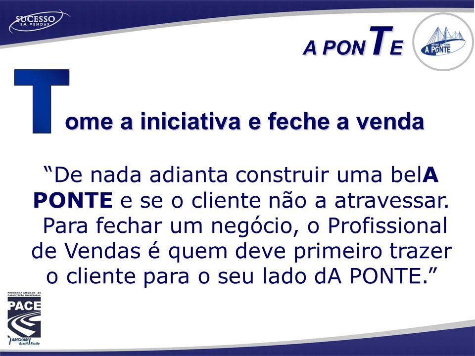 """ome a iniciativa e feche a venda A PON T E """"De nada adianta construir uma belA PONTE e se o cliente não a atravessar. Para fechar um negócio, o Profis"""