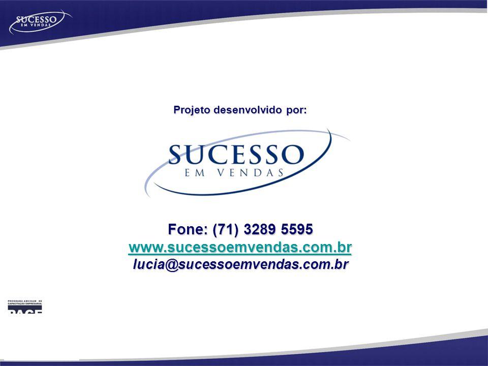 Projeto desenvolvido por: Fone: (71) 3289 5595 www.sucessoemvendas.com.br lucia@sucessoemvendas.com.br