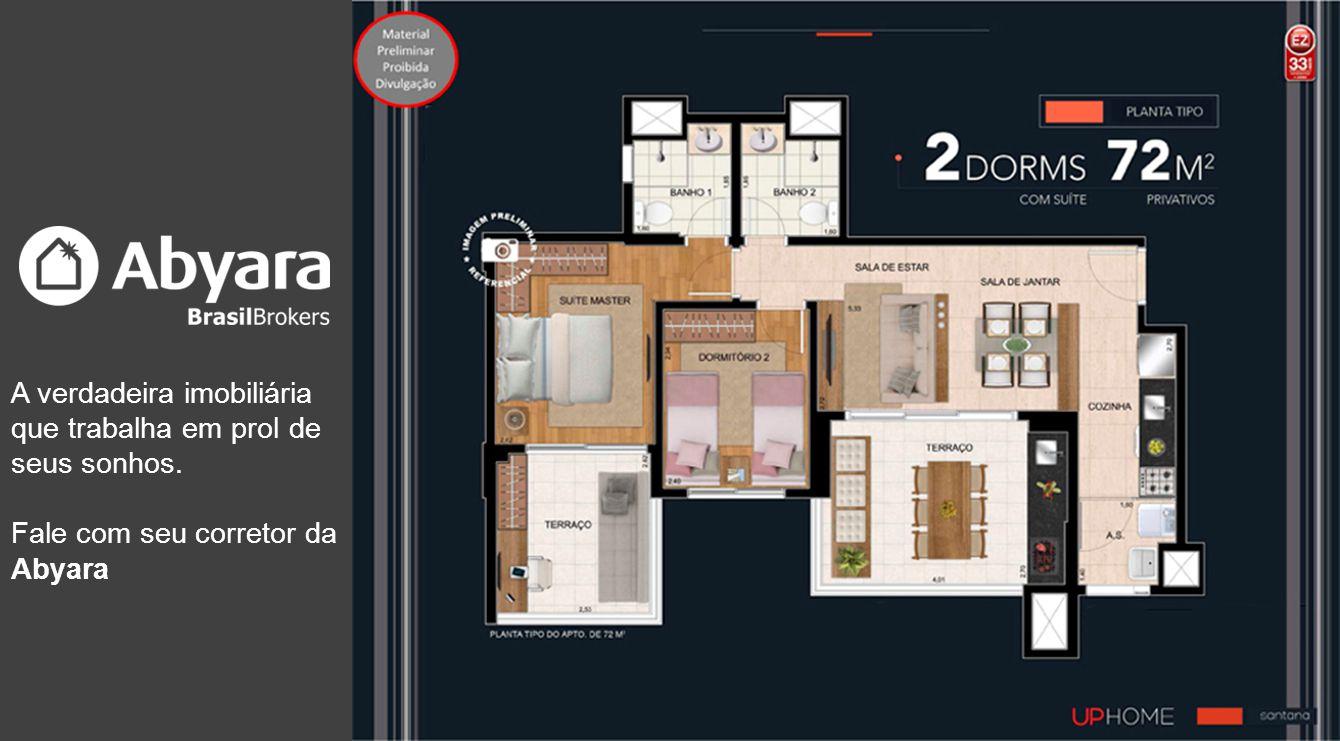 A verdadeira imobiliária que trabalha em prol de seus sonhos. Fale com seu corretor da Abyara