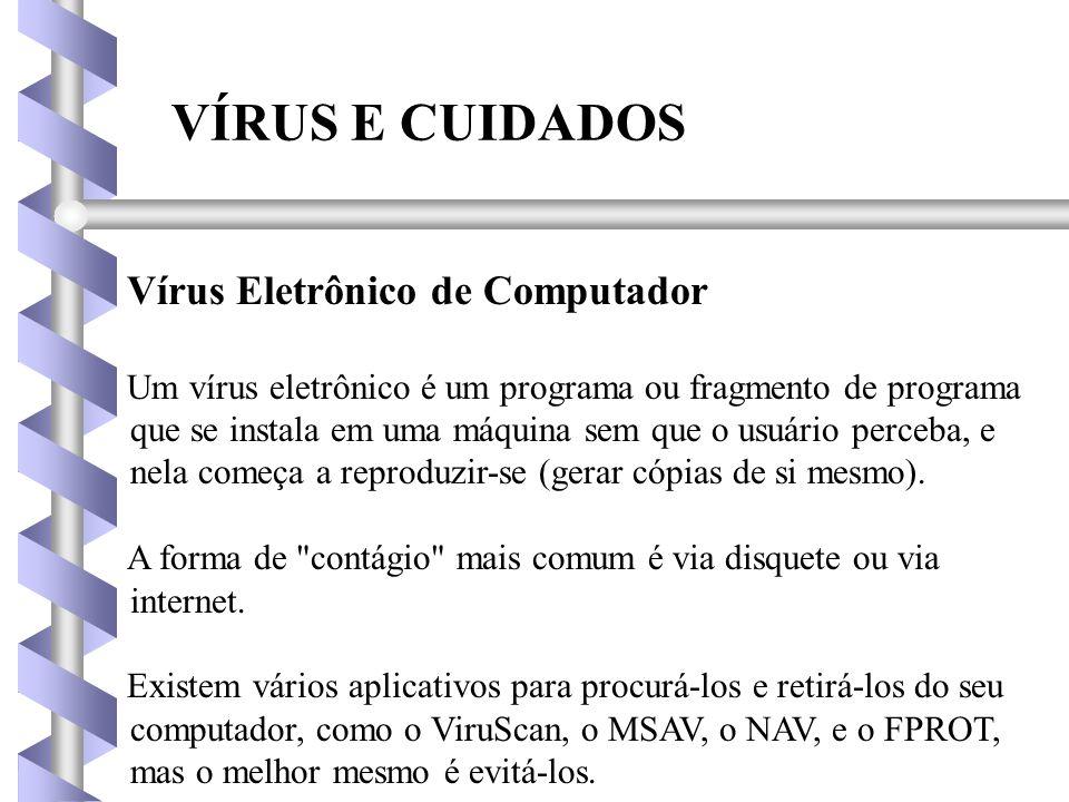 VÍRUS E CUIDADOS Vírus Eletrônico de Computador Um vírus eletrônico é um programa ou fragmento de programa que se instala em uma máquina sem que o usuário perceba, e nela começa a reproduzir-se (gerar cópias de si mesmo).