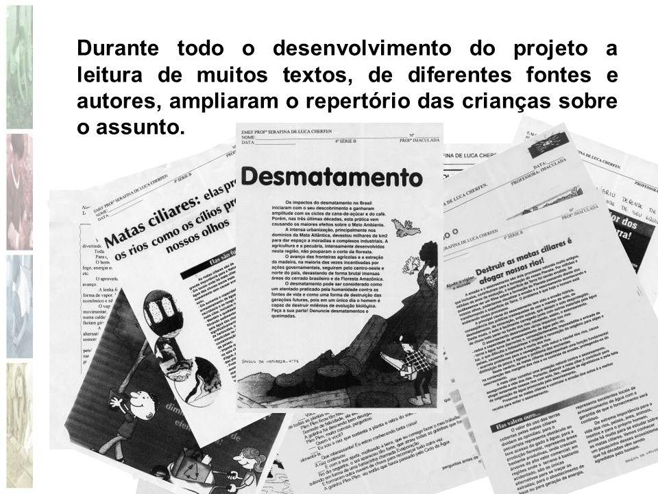 Durante todo o desenvolvimento do projeto a leitura de muitos textos, de diferentes fontes e autores, ampliaram o repertório das crianças sobre o assu