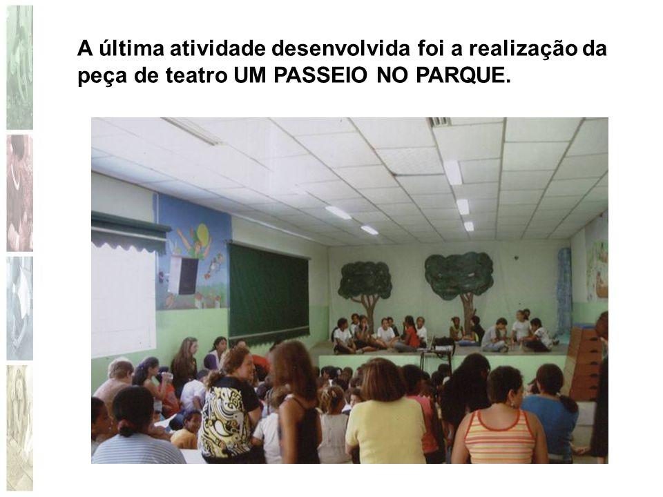 A última atividade desenvolvida foi a realização da peça de teatro UM PASSEIO NO PARQUE.