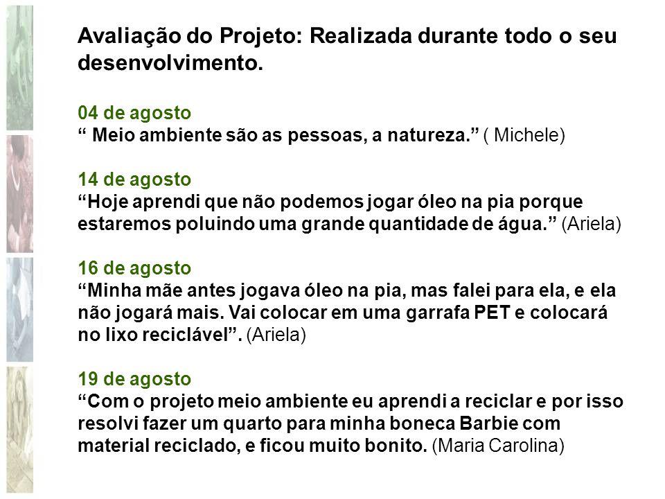 """Avaliação do Projeto: Realizada durante todo o seu desenvolvimento. 04 de agosto """" Meio ambiente são as pessoas, a natureza."""" ( Michele) 14 de agosto"""