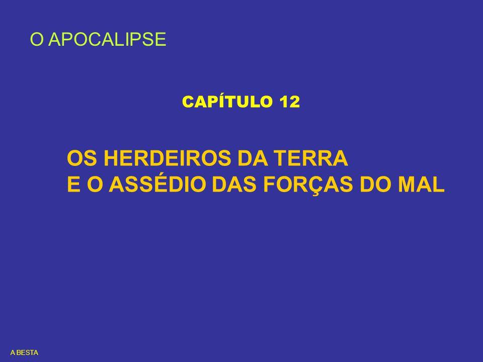 O APOCALIPSE CAPÍTULO 12 OS HERDEIROS DA TERRA E O ASSÉDIO DAS FORÇAS DO MAL A BESTA