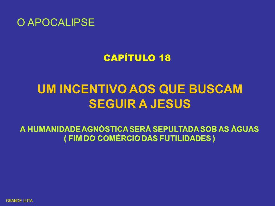 O APOCALIPSE CAPÍTULO 18 UM INCENTIVO AOS QUE BUSCAM SEGUIR A JESUS A HUMANIDADE AGNÓSTICA SERÁ SEPULTADA SOB AS ÁGUAS ( FIM DO COMÉRCIO DAS FUTILIDAD