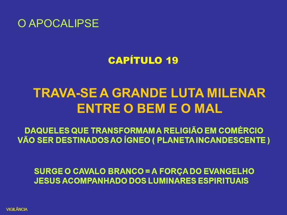 O APOCALIPSE CAPÍTULO 19 TRAVA-SE A GRANDE LUTA MILENAR ENTRE O BEM E O MAL SURGE O CAVALO BRANCO = A FORÇA DO EVANGELHO JESUS ACOMPANHADO DOS LUMINAR