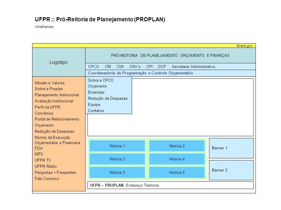 Logotipo PRÓ-REITORIA DE PLANEJAMENTO, ORÇAMENTO E FINANÇAS Brasil.gov UFPR :: Pró-Reitoria de Planejamento (PROPLAN) Wireframes Coordenadoria de Planejamento Institucional Missão e Valores Sobre a Proplan Planejamento Insitucional Avaliação Institucional Perfil da UFPR Convênios Portal de Relacionamento Orçamento Redução de Despesas Norma da Execução Orçamentária e Financeira FDA NITS UFPR TV UFPR Rádio Perguntas + Freqüentes Fale Conosco CPCO : : CRI : : CMI : : CHU´s : : CPI : : DCF : : Secretaria Administrativa Notícia 1Notícia 2 Notícia 3Notícia 4 Notícia 5Notícia 6 UFPR – PROPLAN Endereço Telefone Banner 1 Banner 2 Sobre a CPI Planejamento Institucional Avaliação Institucional Informações Institucionais FDA Equipe Contato