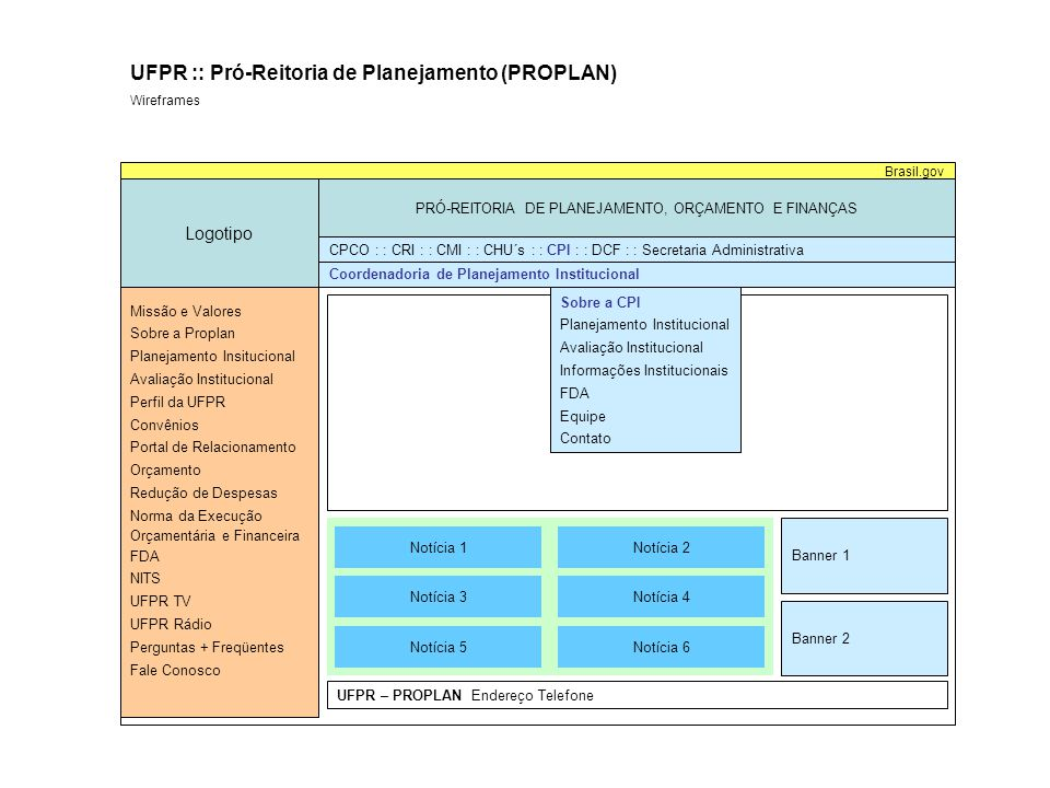 Sobre a CPI Logotipo PRÓ-REITORIA DE PLANEJAMENTO, ORÇAMENTO E FINANÇAS Brasil.gov UFPR :: Pró-Reitoria de Planejamento (PROPLAN) Wireframes Coordenadoria de Planejamento Institucional Missão e Valores Sobre a Proplan Planejamento Insitucional Avaliação Institucional Perfil da UFPR Convênios Portal de Relacionamento Orçamento Redução de Despesas Norma da Execução Orçamentária e Financeira FDA NITS UFPR TV UFPR Rádio Perguntas + Freqüentes Fale Conosco CPCO : : CRI : : CMI : : CHU´s : : CPI : : DCF : : Secretaria Administrativa Notícia 1 Notícia 2 Notícia 3 Sobre :: Planejamento :: Avaliação :: Informações :: FDA :: Equipe :: Contato a CPI Institucional Institucional Institucionais Edital Resultado Documentos Prestação de Contas Notícia 4