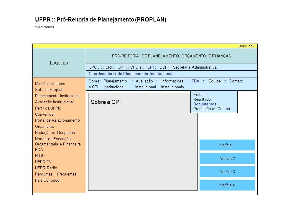 Texto sobre Documentos Logotipo PRÓ-REITORIA DE PLANEJAMENTO, ORÇAMENTO E FINANÇAS Brasil.gov UFPR :: Pró-Reitoria de Planejamento (PROPLAN) Wireframes Coordenadoria de Planejamento Institucional Missão e Valores Sobre a Proplan Planejamento Insitucional Avaliação Institucional Perfil da UFPR Convênios Portal de Relacionamento Orçamento Redução de Despesas Norma da Execução Orçamentária e Financeira FDA NITS UFPR TV UFPR Rádio Perguntas + Freqüentes Fale Conosco CPCO : : CRI : : CMI : : CHU´s : : CPI : : DCF : : Secretaria Administrativa Sobre :: Planejamento :: Avaliação :: Informações :: FDA :: Equipe :: Contato a CPI Institucional Institucional Institucionais Roteiro de Projeto Emergencial Prestação de Contas Parecer