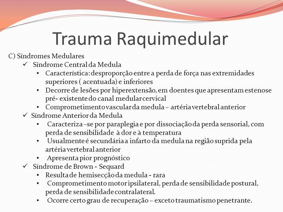 Trauma Raquimedular C) Síndromes Medulares  Síndrome Central da Medula • Característica: desproporção entre a perda de força nas extremidades superio