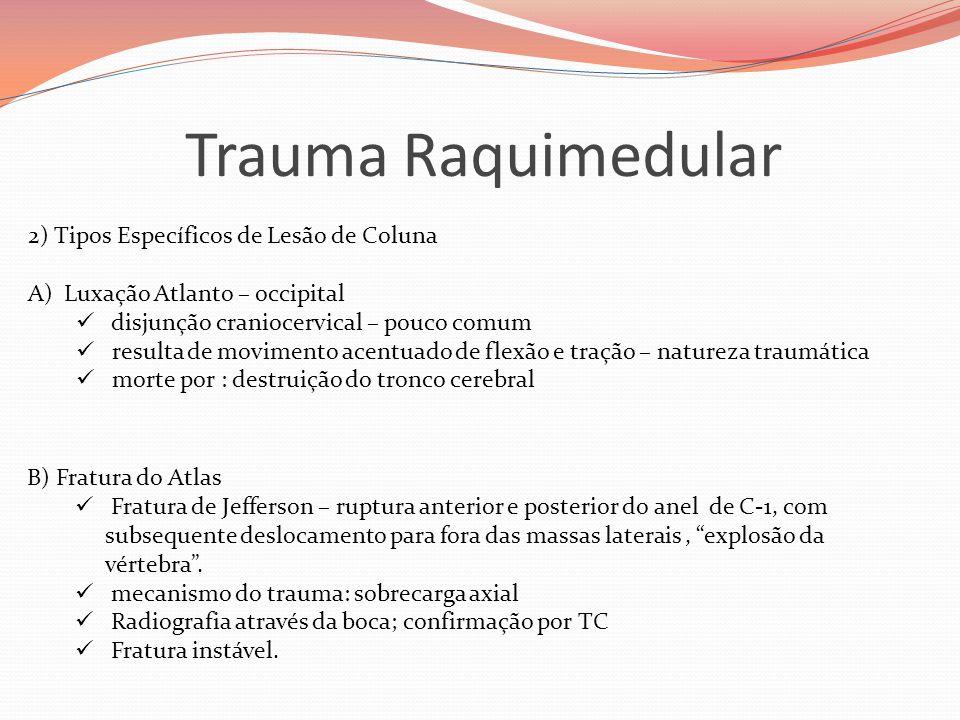 Trauma Raquimedular 2) Tipos Específicos de Lesão de Coluna A)Luxação Atlanto – occipital  disjunção craniocervical – pouco comum  resulta de movime