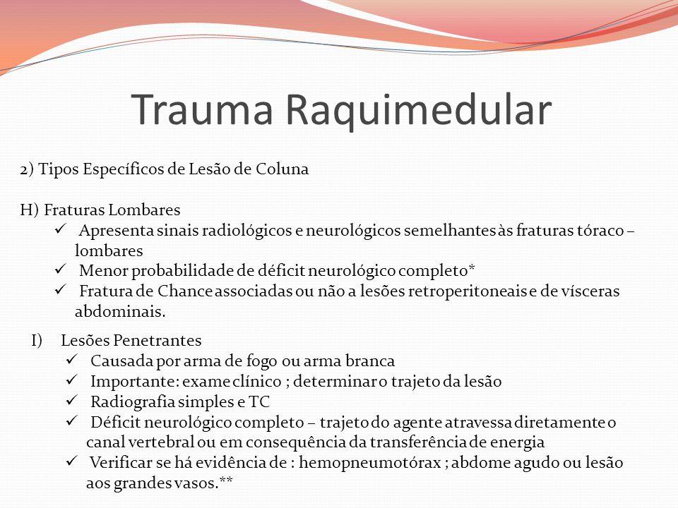 Trauma Raquimedular 2) Tipos Específicos de Lesão de Coluna H) Fraturas Lombares  Apresenta sinais radiológicos e neurológicos semelhantes às fratura