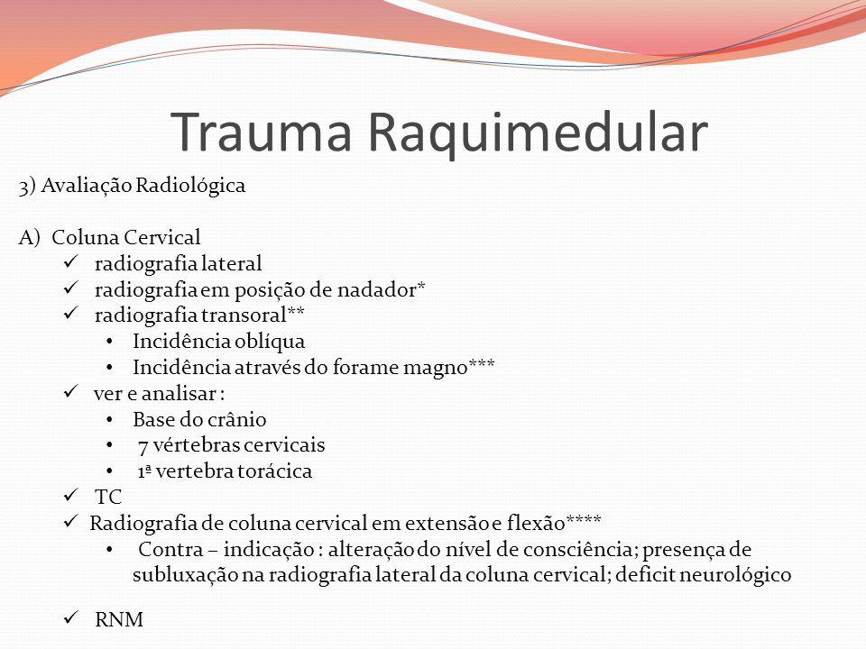 Trauma Raquimedular 3) Avaliação Radiológica A)Coluna Cervical  radiografia lateral  radiografia em posição de nadador*  radiografia transoral** •