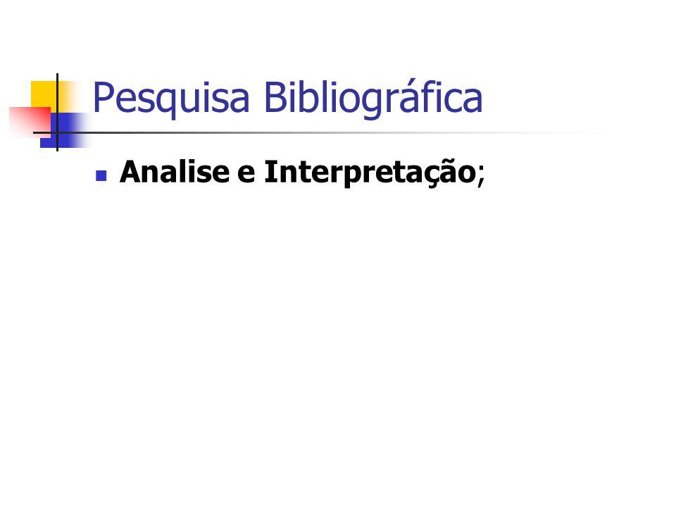Pesquisa Bibliográfica  Analise e Interpretação;