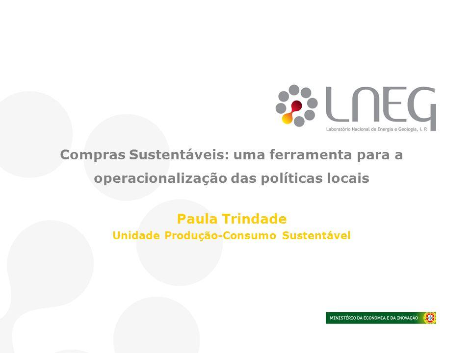 Compras Sustentáveis: uma ferramenta para a operacionalização das políticas locais Paula Trindade Unidade Produção-Consumo Sustentável