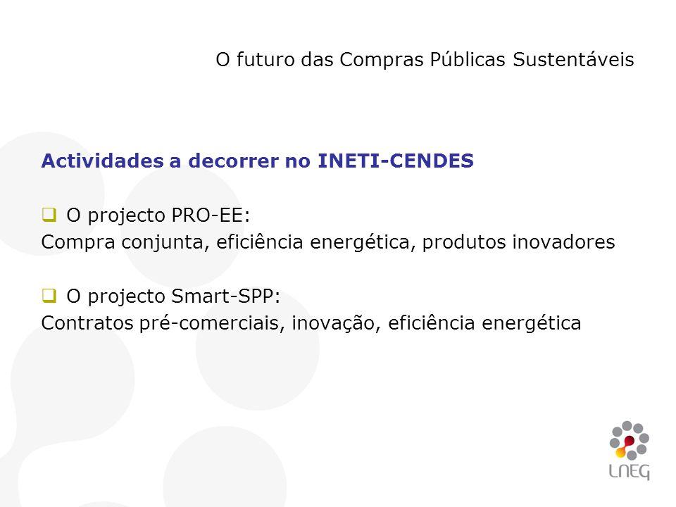 O futuro das Compras Públicas Sustentáveis Actividades a decorrer no INETI-CENDES  O projecto PRO-EE: Compra conjunta, eficiência energética, produto