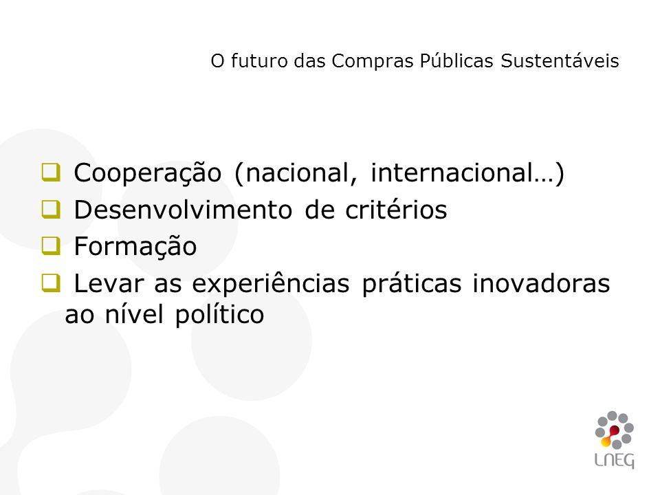 O futuro das Compras Públicas Sustentáveis  Cooperação (nacional, internacional…)  Desenvolvimento de critérios  Formação  Levar as experiências p