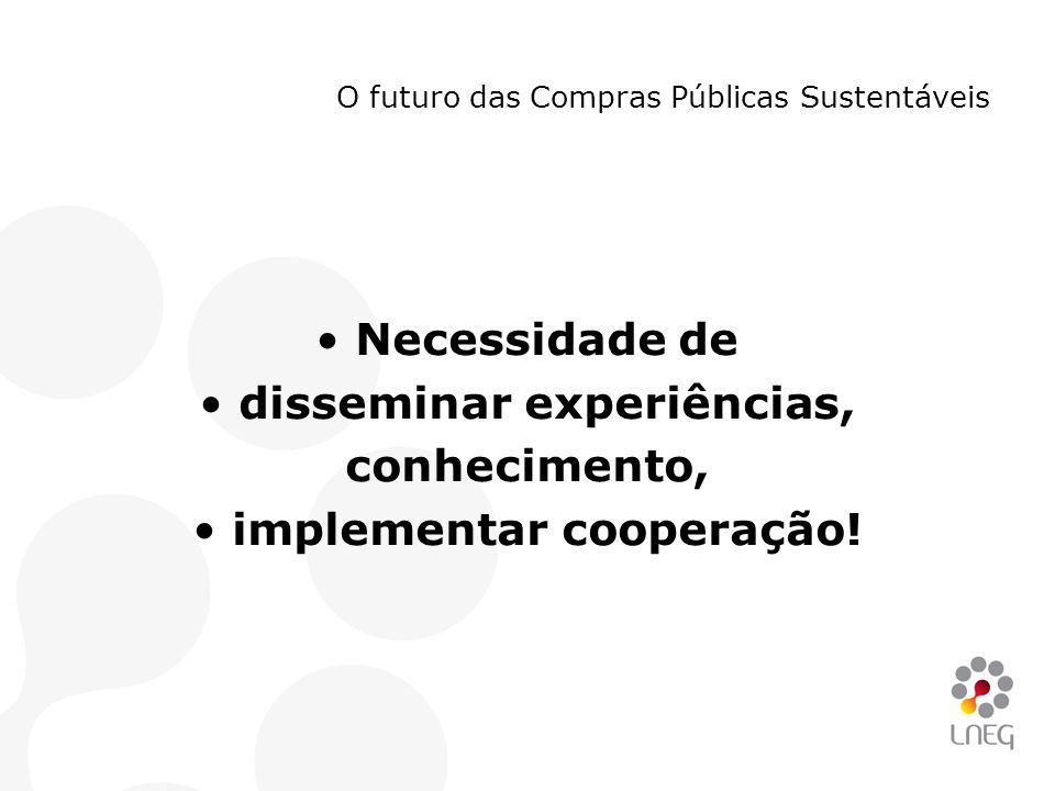 O futuro das Compras Públicas Sustentáveis •Necessidade de •disseminar experiências, conhecimento, •implementar cooperação!