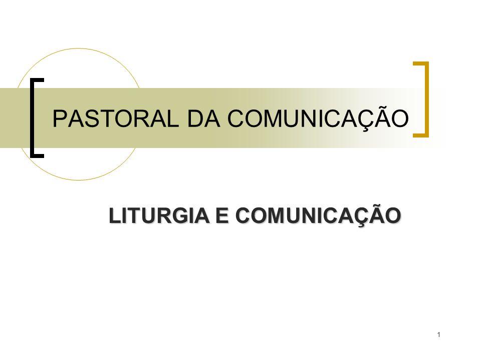 1 PASTORAL DA COMUNICAÇÃO LITURGIA E COMUNICAÇÃO