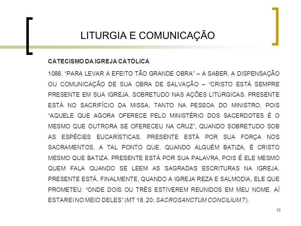 """10 LITURGIA E COMUNICAÇÃO CATECISMO DA IGREJA CATÓLICA 1088. """"PARA LEVAR A EFEITO TÃO GRANDE OBRA"""" – A SABER, A DISPENSAÇÃO OU COMUNICAÇÃO DE SUA OBRA"""