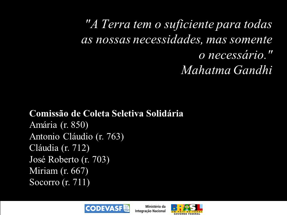 A Terra tem o suficiente para todas as nossas necessidades, mas somente o necessário. Mahatma Gandhi Comissão de Coleta Seletiva Solidária Amária (r.