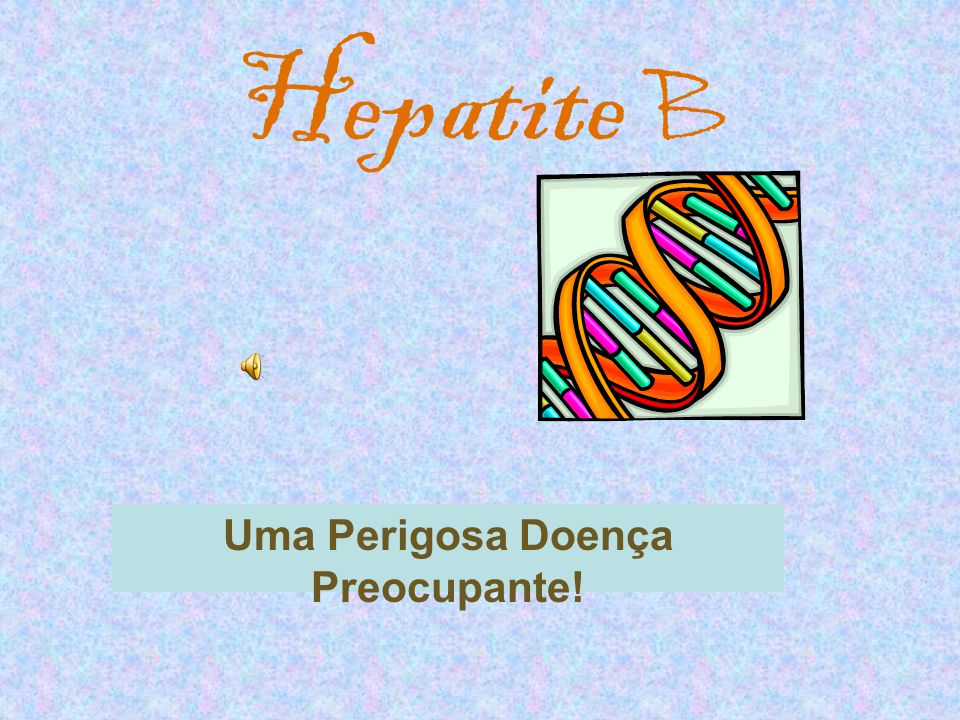 Hepatite B Uma Perigosa Doença Preocupante!