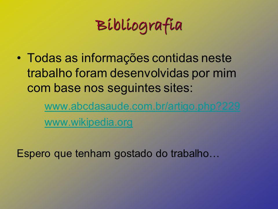 Bibliografia •Todas as informações contidas neste trabalho foram desenvolvidas por mim com base nos seguintes sites: www.abcdasaude.com.br/artigo.php?