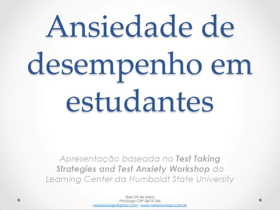 Ansiedade de desempenho em estudantes Apresentação baseada no Test Taking Strategies and Test Anxiety Workshop do Learning Center da Humboldt State Un