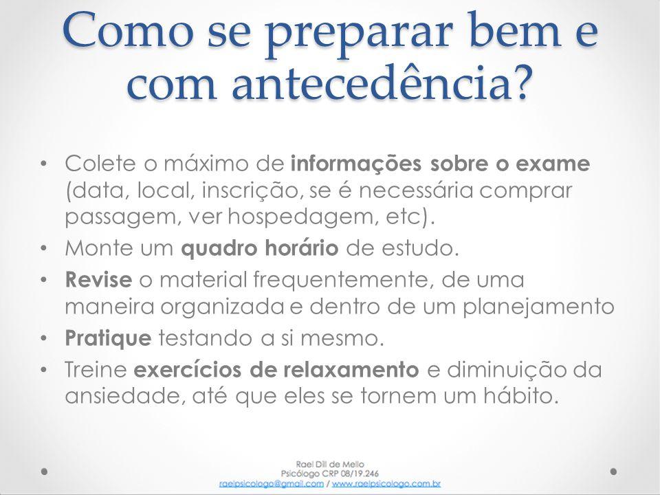 Como se preparar bem e com antecedência? • Colete o máximo de informações sobre o exame (data, local, inscrição, se é necessária comprar passagem, ver