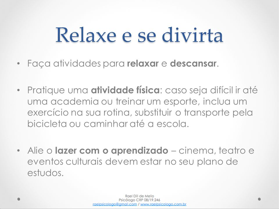 Relaxe e se divirta • Faça atividades para relaxar e descansar. • Pratique uma atividade física : caso seja difícil ir até uma academia ou treinar um