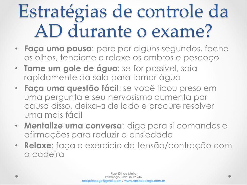 Estratégias de controle da AD durante o exame? • Faça uma pausa : pare por alguns segundos, feche os olhos, tencione e relaxe os ombros e pescoço • To