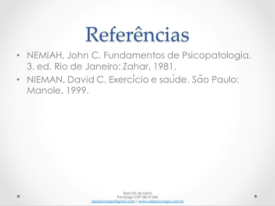 Referências • NEMIAH, John C. Fundamentos de Psicopatologia. 3. ed. Rio de Janeiro: Zahar, 1981. • NIEMAN, David C. Exercicio e saude. Sa ̃ o Paulo: M