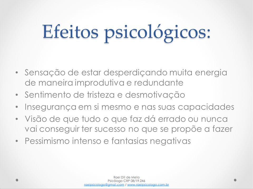 Efeitos psicológicos: • Sensação de estar desperdiçando muita energia de maneira improdutiva e redundante • Sentimento de tristeza e desmotivação • In