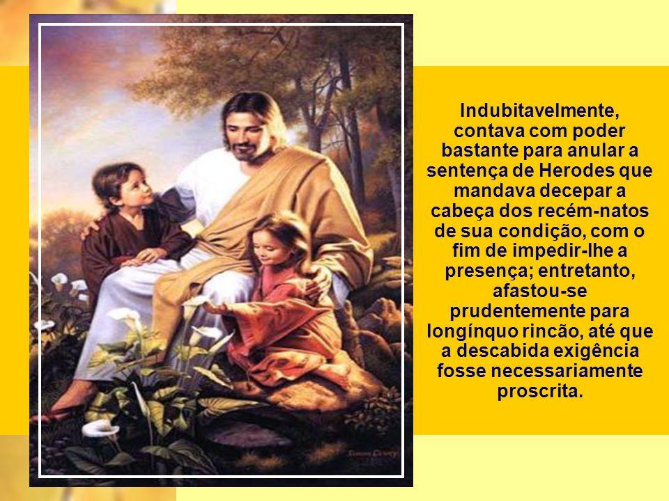 Decerto, no tempo em que ao mundo deveria surgir a mensagem da Boa Nova, poderia permanecer na glória celeste e fazer-se representar entre os homens p