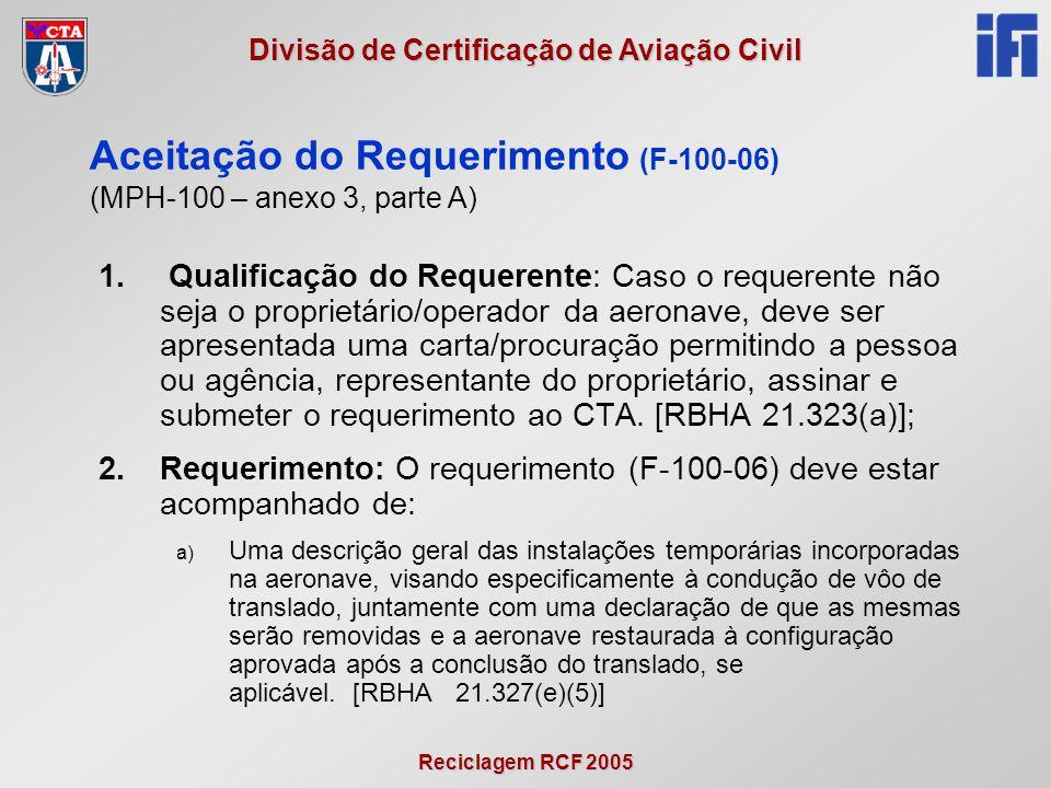 Reciclagem RCF 2005 Divisão de Certificação de Aviação Civil 1. Qualificação do Requerente: Caso o requerente não seja o proprietário/operador da aero