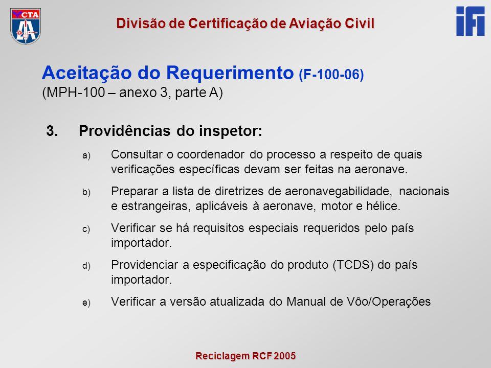 Reciclagem RCF 2005 Divisão de Certificação de Aviação Civil 3.Providências do inspetor: a) Consultar o coordenador do processo a respeito de quais verificações específicas devam ser feitas na aeronave.