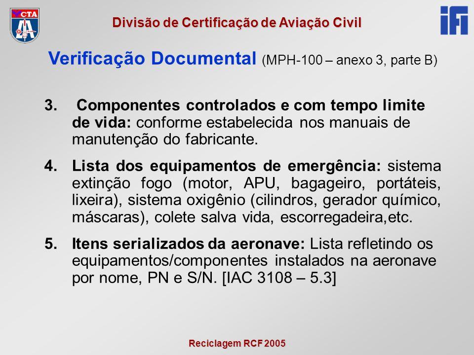 Reciclagem RCF 2005 Divisão de Certificação de Aviação Civil 3. Componentes controlados e com tempo limite de vida: conforme estabelecida nos manuais