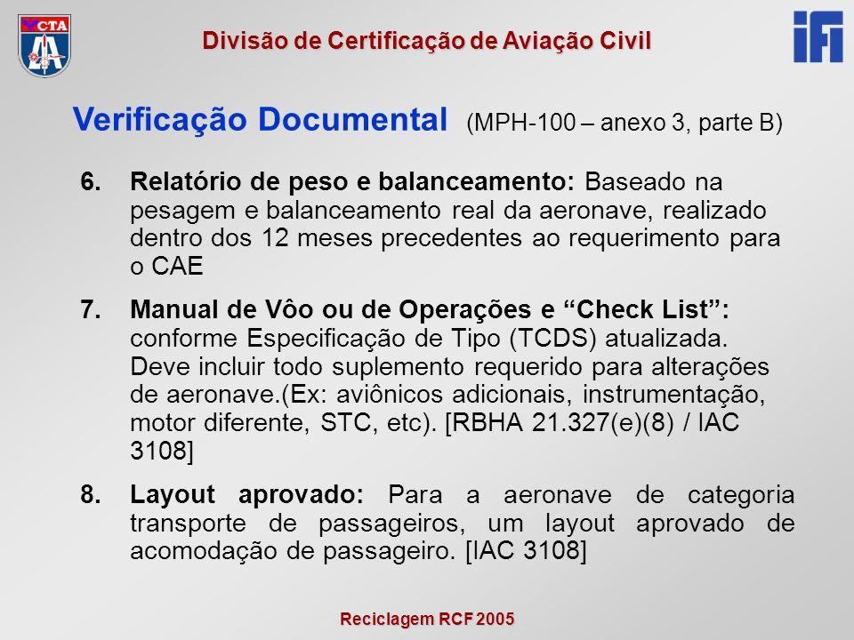 Reciclagem RCF 2005 Divisão de Certificação de Aviação Civil 6.Relatório de peso e balanceamento: Baseado na pesagem e balanceamento real da aeronave,