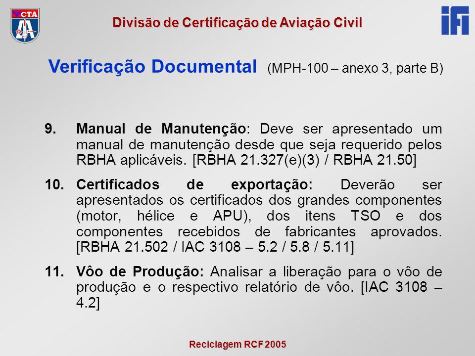 Reciclagem RCF 2005 Divisão de Certificação de Aviação Civil 9.Manual de Manutenção: Deve ser apresentado um manual de manutenção desde que seja requerido pelos RBHA aplicáveis.