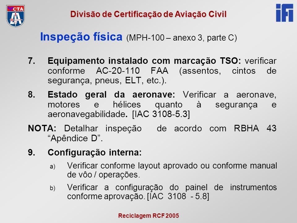 Reciclagem RCF 2005 Divisão de Certificação de Aviação Civil 7.Equipamento instalado com marcação TSO: verificar conforme AC-20-110 FAA (assentos, cintos de segurança, pneus, ELT, etc.).