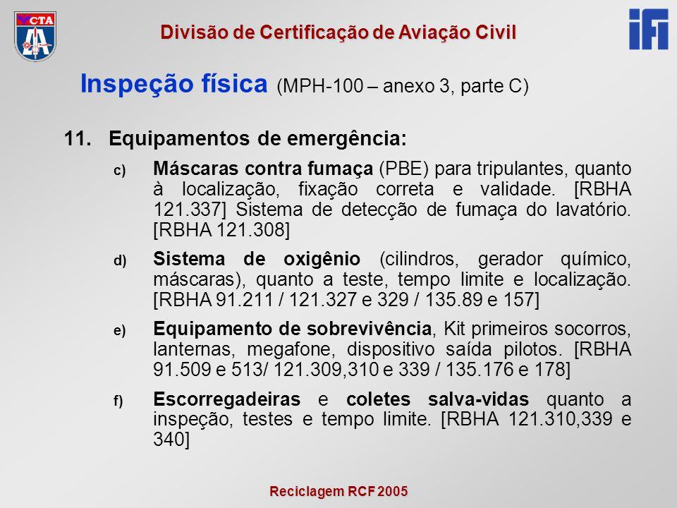 Reciclagem RCF 2005 Divisão de Certificação de Aviação Civil 11.Equipamentos de emergência: c) Máscaras contra fumaça (PBE) para tripulantes, quanto à localização, fixação correta e validade.