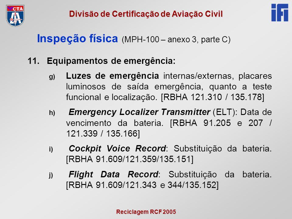 Reciclagem RCF 2005 Divisão de Certificação de Aviação Civil 11.Equipamentos de emergência: g) Luzes de emergência internas/externas, placares luminosos de saída emergência, quanto a teste funcional e localização.