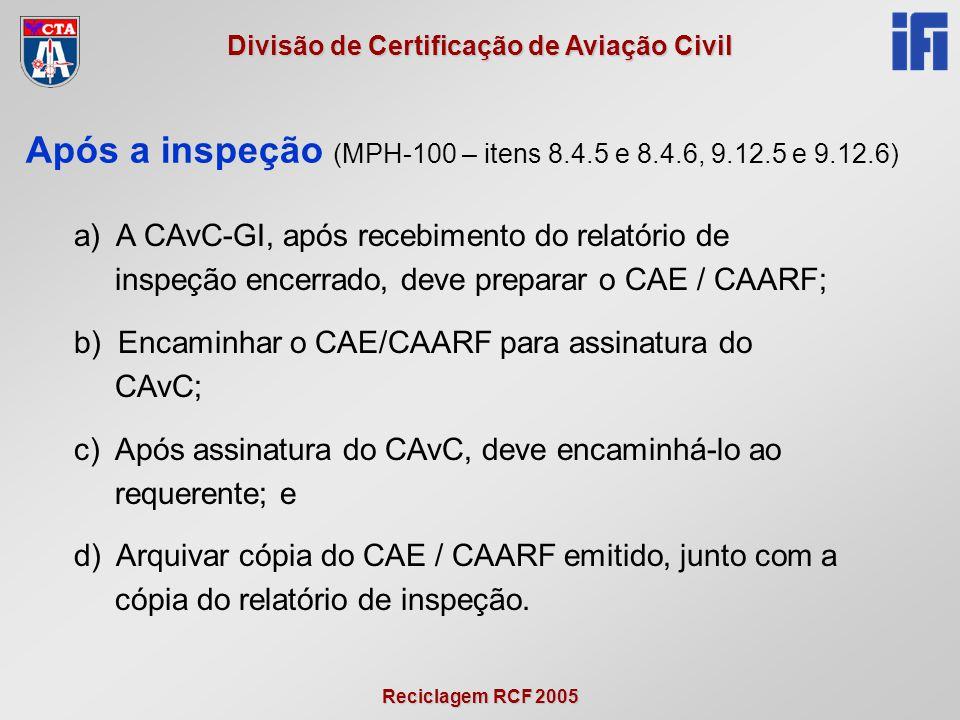 Reciclagem RCF 2005 Divisão de Certificação de Aviação Civil a) A CAvC-GI, após recebimento do relatório de inspeção encerrado, deve preparar o CAE /