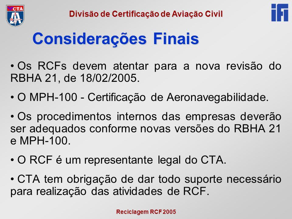 Reciclagem RCF 2005 Divisão de Certificação de Aviação Civil • Os RCFs devem atentar para a nova revisão do RBHA 21, de 18/02/2005. • O MPH-100 - Cert